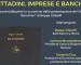 Cittadini, Imprese e Banche: un percorso comune di confronto in tema finanziario